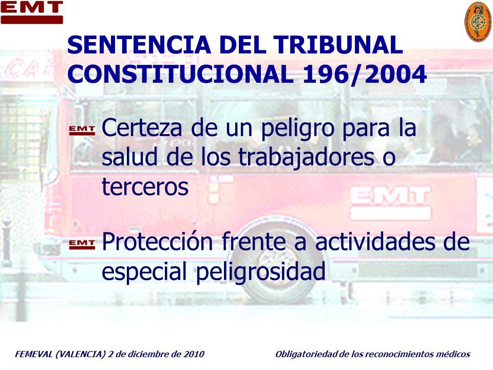 FEMEVAL (VALENCIA) 2 de diciembre de 2010Obligatoriedad de los reconocimientos médicos SENTENCIA DEL TRIBUNAL CONSTITUCIONAL 196/2004 Certeza de un pe