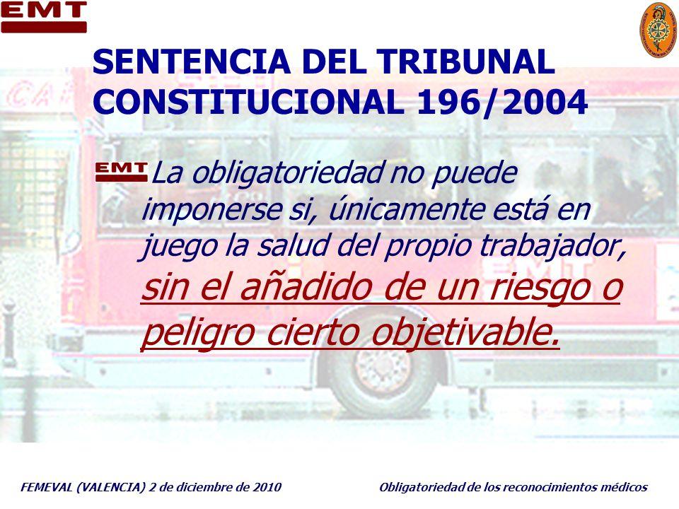 FEMEVAL (VALENCIA) 2 de diciembre de 2010Obligatoriedad de los reconocimientos médicos SENTENCIA DEL TRIBUNAL CONSTITUCIONAL 196/2004 La obligatorieda