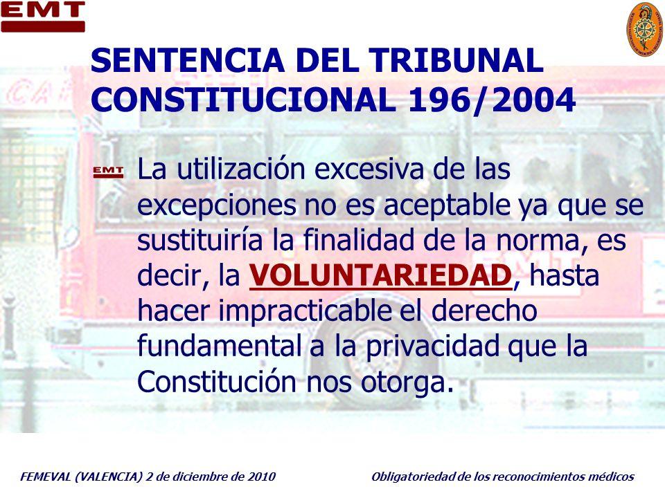 FEMEVAL (VALENCIA) 2 de diciembre de 2010Obligatoriedad de los reconocimientos médicos SENTENCIA DEL TRIBUNAL CONSTITUCIONAL 196/2004 La utilización e