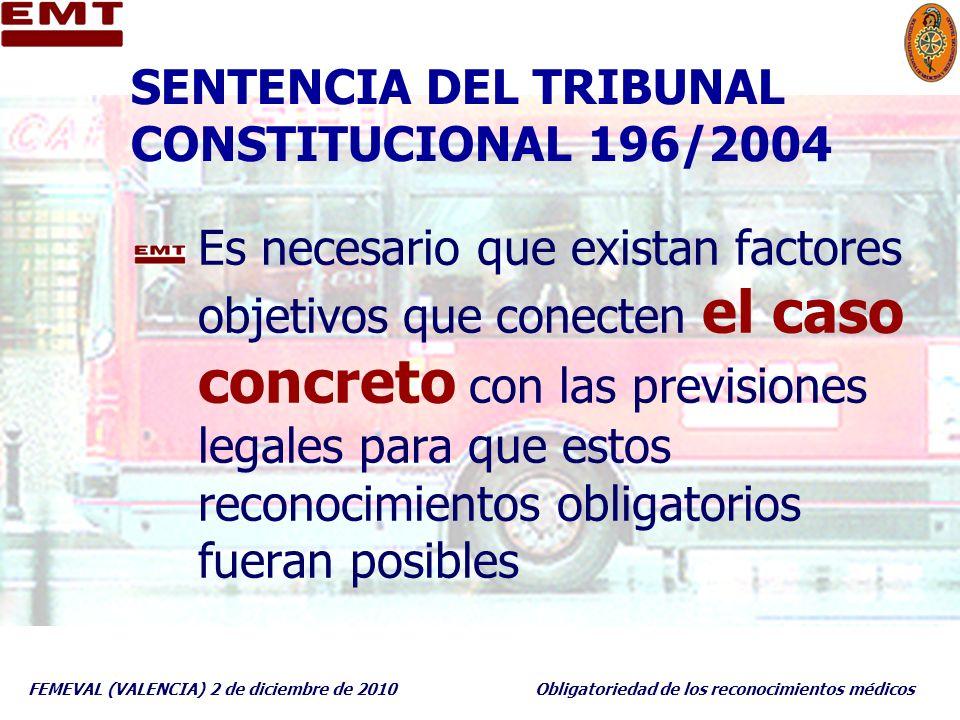 FEMEVAL (VALENCIA) 2 de diciembre de 2010Obligatoriedad de los reconocimientos médicos SENTENCIA DEL TRIBUNAL CONSTITUCIONAL 196/2004 Es necesario que