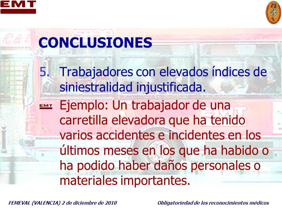 FEMEVAL (VALENCIA) 2 de diciembre de 2010Obligatoriedad de los reconocimientos médicos CONCLUSIONES 5.Trabajadores con elevados índices de siniestrali