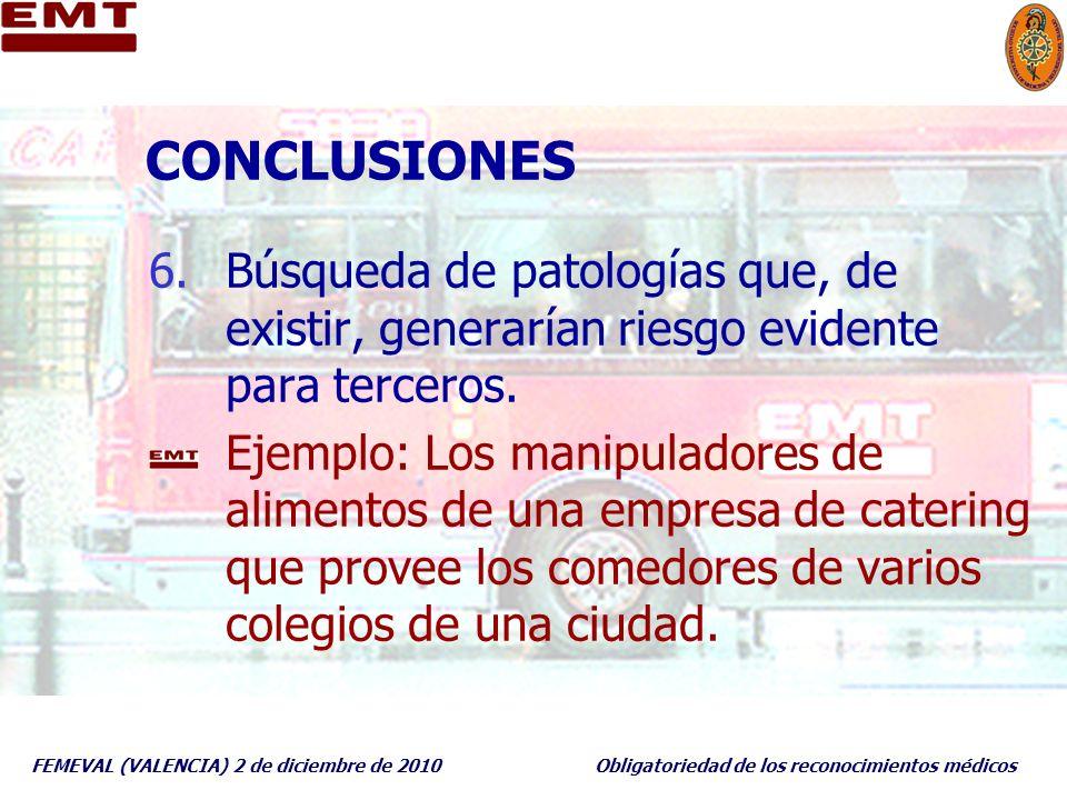 FEMEVAL (VALENCIA) 2 de diciembre de 2010Obligatoriedad de los reconocimientos médicos CONCLUSIONES 6.Búsqueda de patologías que, de existir, generarí