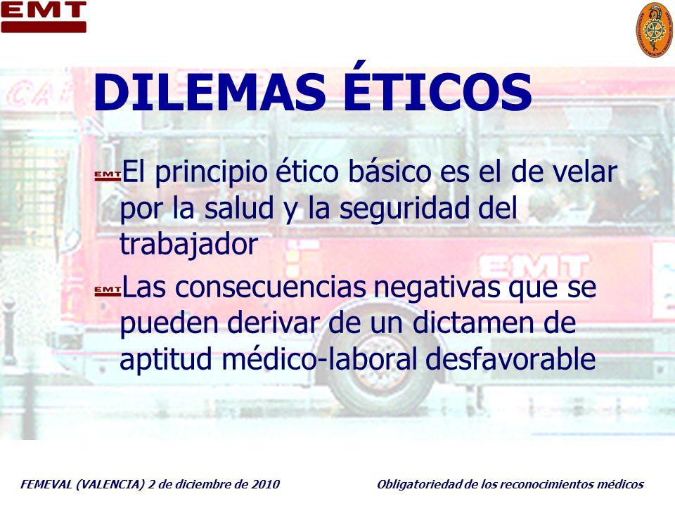 FEMEVAL (VALENCIA) 2 de diciembre de 2010Obligatoriedad de los reconocimientos médicos DILEMAS ÉTICOS El principio ético básico es el de velar por la