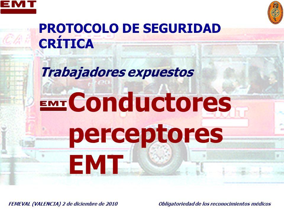 FEMEVAL (VALENCIA) 2 de diciembre de 2010Obligatoriedad de los reconocimientos médicos PROTOCOLO DE SEGURIDAD CRÍTICA Trabajadores expuestos Conductor