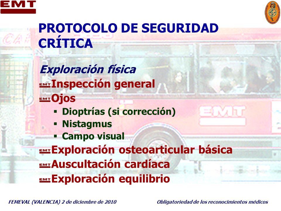 FEMEVAL (VALENCIA) 2 de diciembre de 2010Obligatoriedad de los reconocimientos médicos PROTOCOLO DE SEGURIDAD CRÍTICA Exploración física Inspección ge