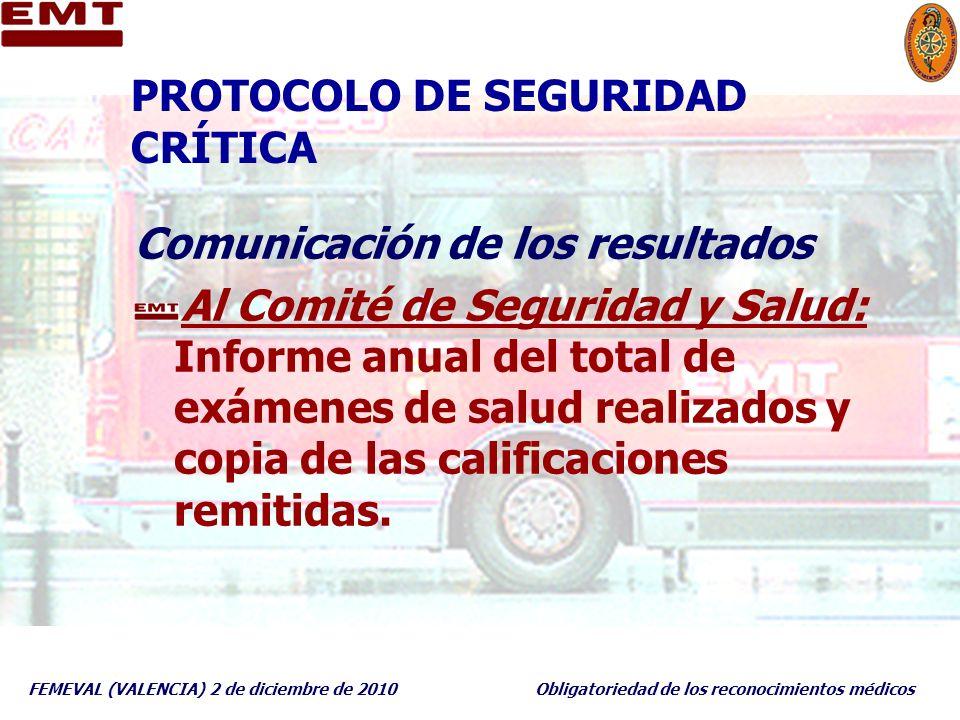 FEMEVAL (VALENCIA) 2 de diciembre de 2010Obligatoriedad de los reconocimientos médicos PROTOCOLO DE SEGURIDAD CRÍTICA Comunicación de los resultados A