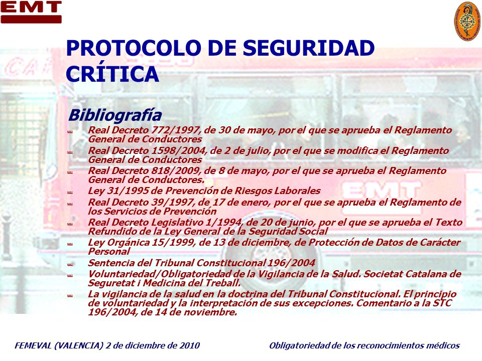 FEMEVAL (VALENCIA) 2 de diciembre de 2010Obligatoriedad de los reconocimientos médicos PROTOCOLO DE SEGURIDAD CRÍTICA Bibliografía Real Decreto 772/19