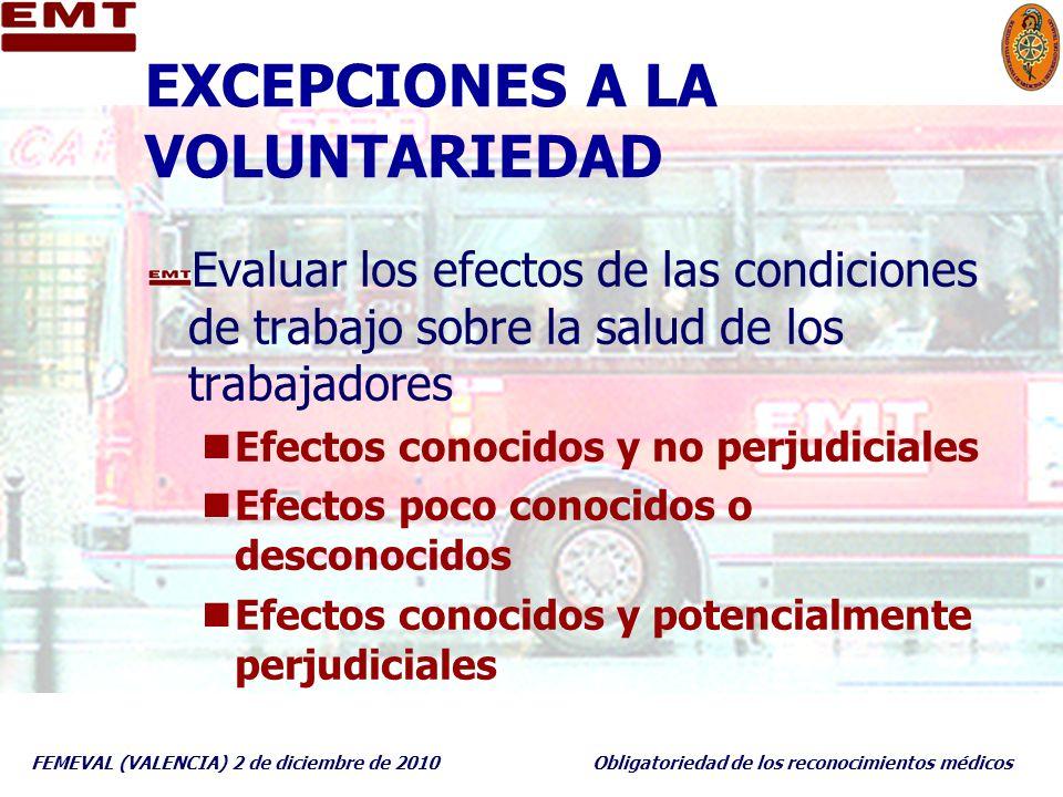FEMEVAL (VALENCIA) 2 de diciembre de 2010Obligatoriedad de los reconocimientos médicos EXCEPCIONES A LA VOLUNTARIEDAD Evaluar los efectos de las condi