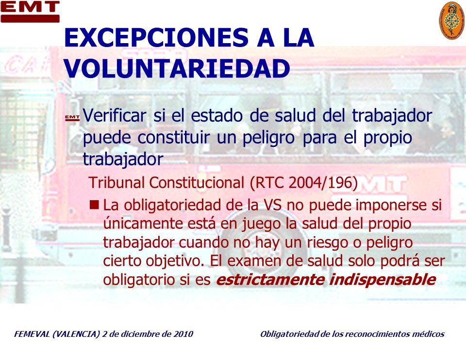 FEMEVAL (VALENCIA) 2 de diciembre de 2010Obligatoriedad de los reconocimientos médicos EXCEPCIONES A LA VOLUNTARIEDAD Verificar si el estado de salud