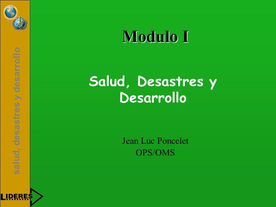 salud, desastres y desarrollo Salud, Desastres y Desarrollo Jean Luc Poncelet OPS/OMS Modulo I