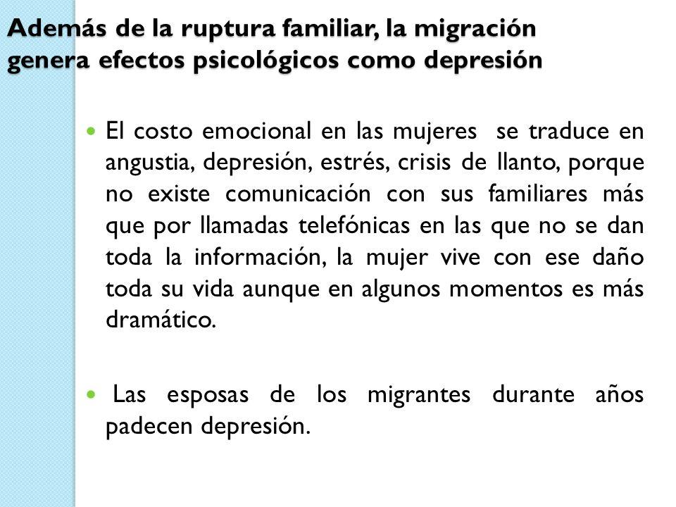 Además de la ruptura familiar, la migración genera efectos psicológicos como depresión El costo emocional en las mujeres se traduce en angustia, depre