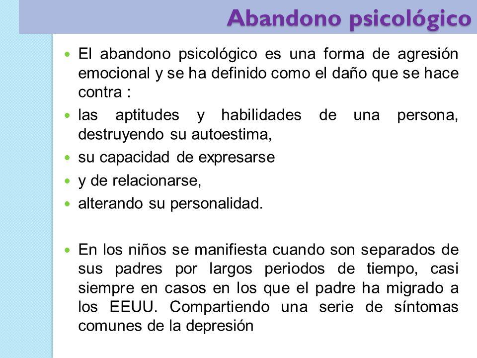 Abandono psicológico Abandono psicológico El abandono psicológico es una forma de agresión emocional y se ha definido como el daño que se hace contra