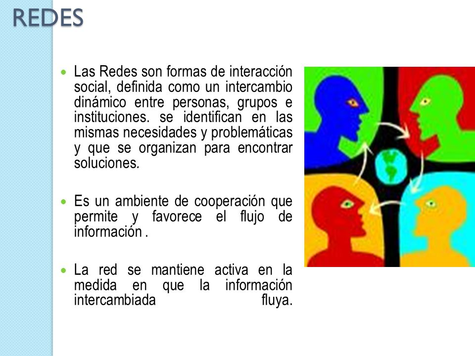 REDES REDES Las Redes son formas de interacción social, definida como un intercambio dinámico entre personas, grupos e instituciones. se identifican e