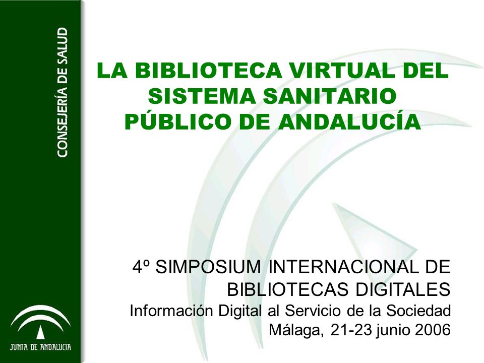LA BIBLIOTECA VIRTUAL DEL SISTEMA SANITARIO PÚBLICO DE ANDALUCÍA 4º SIMPOSIUM INTERNACIONAL DE BIBLIOTECAS DIGITALES Información Digital al Servicio d