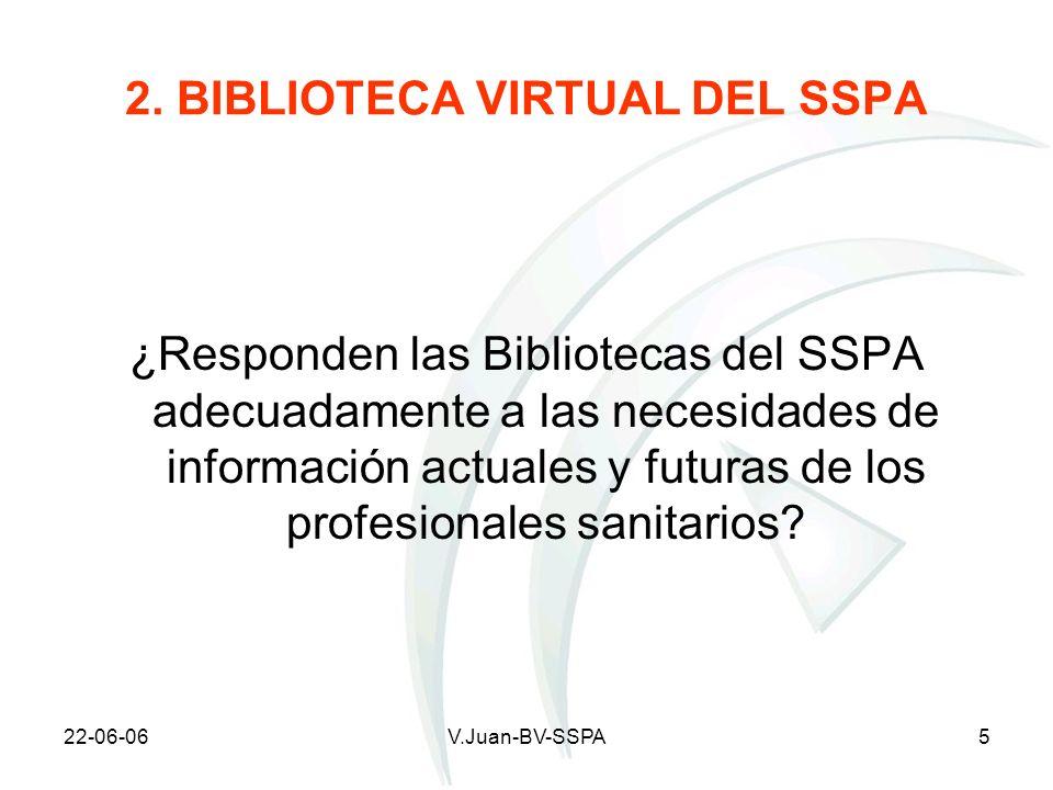22-06-06V.Juan-BV-SSPA5 2. BIBLIOTECA VIRTUAL DEL SSPA ¿Responden las Bibliotecas del SSPA adecuadamente a las necesidades de información actuales y f