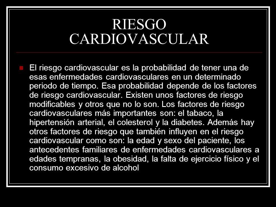 RIESGO CARDIOVASCULAR El riesgo cardiovascular es la probabilidad de tener una de esas enfermedades cardiovasculares en un determinado periodo de tiempo.