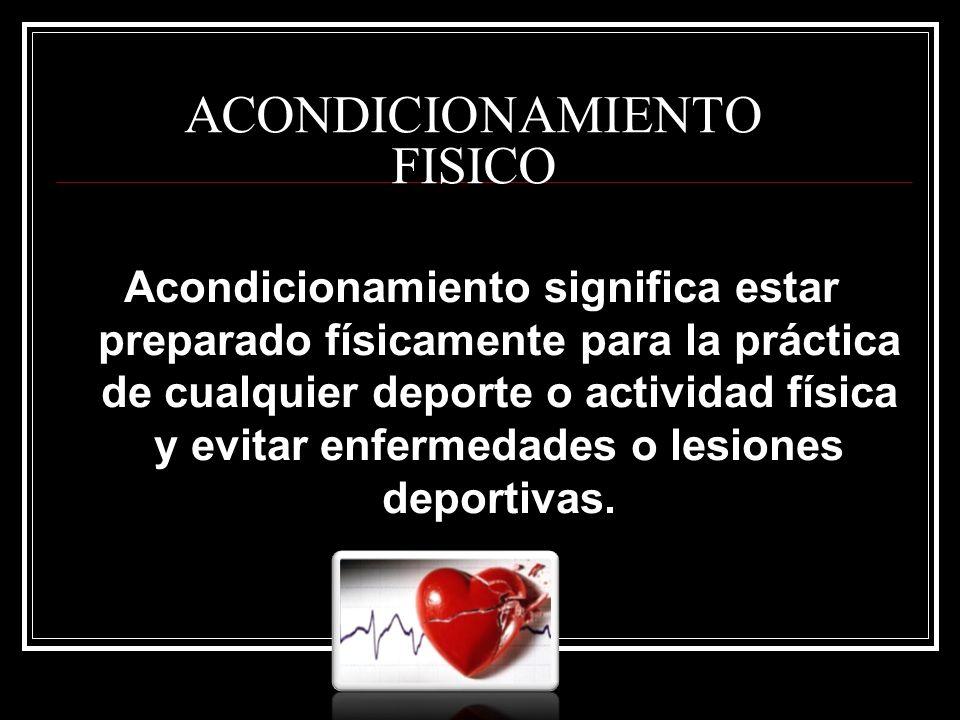 ACONDICIONAMIENTO FISICO Acondicionamiento significa estar preparado físicamente para la práctica de cualquier deporte o actividad física y evitar enfermedades o lesiones deportivas.