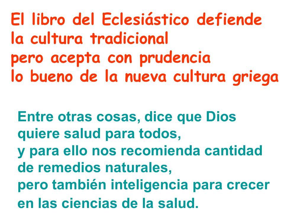 El libro del Eclesiástico defiende la cultura tradicional pero acepta con prudencia lo bueno de la nueva cultura griega Entre otras cosas, dice que Di