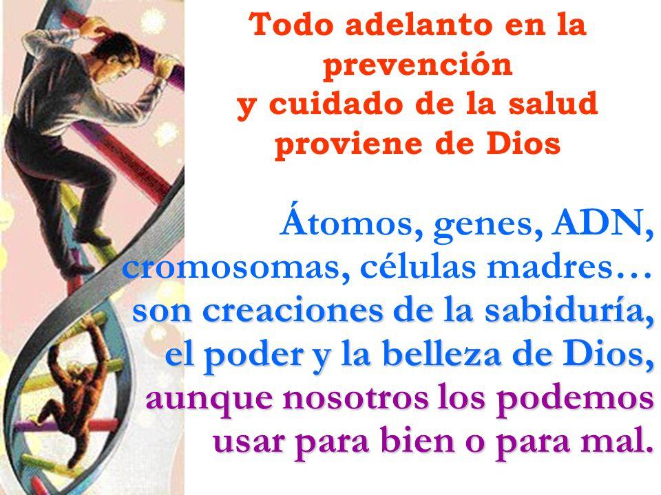 Todo adelanto en la prevención y cuidado de la salud proviene de Dios Átomos, genes, ADN, cromosomas, células madres… son creaciones de la sabiduría,