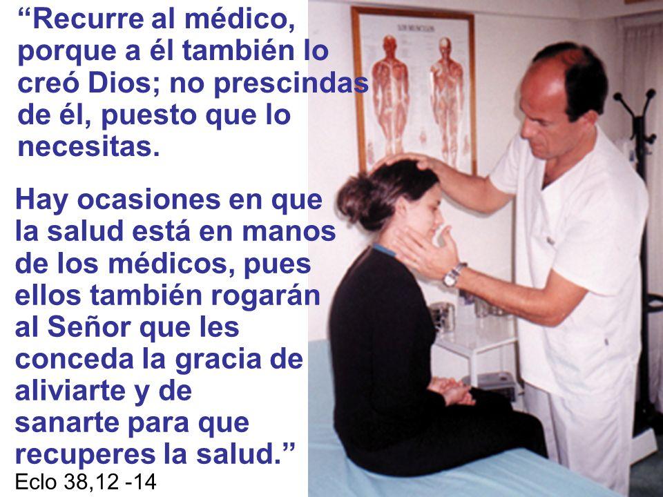 Hay ocasiones en que la salud está en manos de los médicos, pues ellos también rogarán al Señor que les conceda la gracia de aliviarte y de sanarte pa