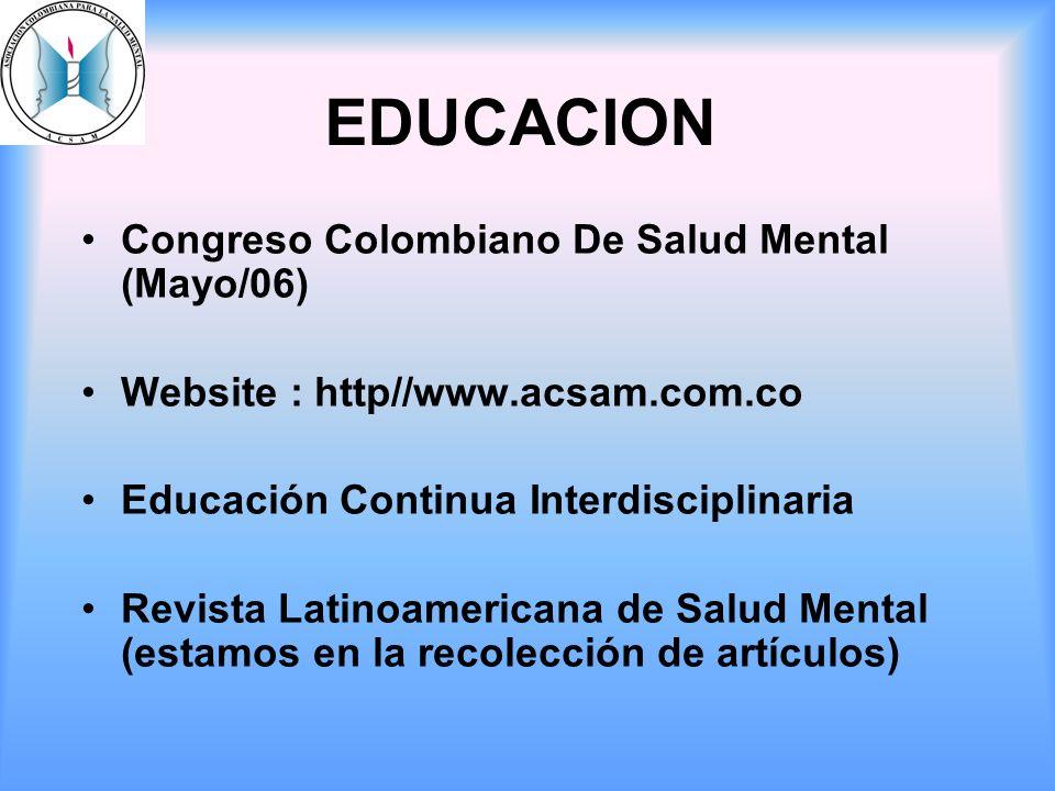 EDUCACION Congreso Colombiano De Salud Mental (Mayo/06) Website : http//www.acsam.com.co Educación Continua Interdisciplinaria Revista Latinoamericana
