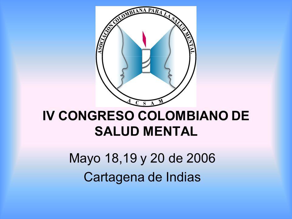 IV CONGRESO COLOMBIANO DE SALUD MENTAL Mayo 18,19 y 20 de 2006 Cartagena de Indias