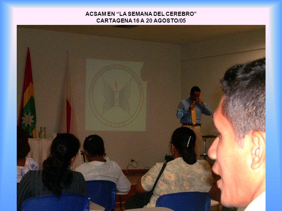 ACSAM EN LA SEMANA DEL CEREBRO CARTAGENA 16 A 20 AGOSTO/05