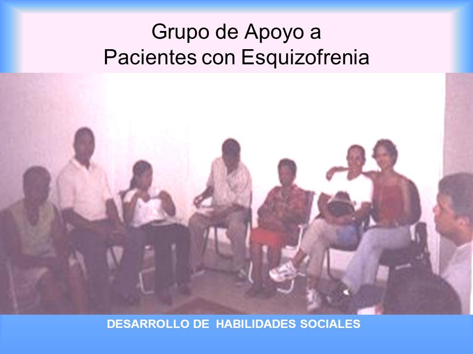 Grupo de Apoyo a Pacientes con Esquizofrenia DESARROLLO DE HABILIDADES SOCIALES