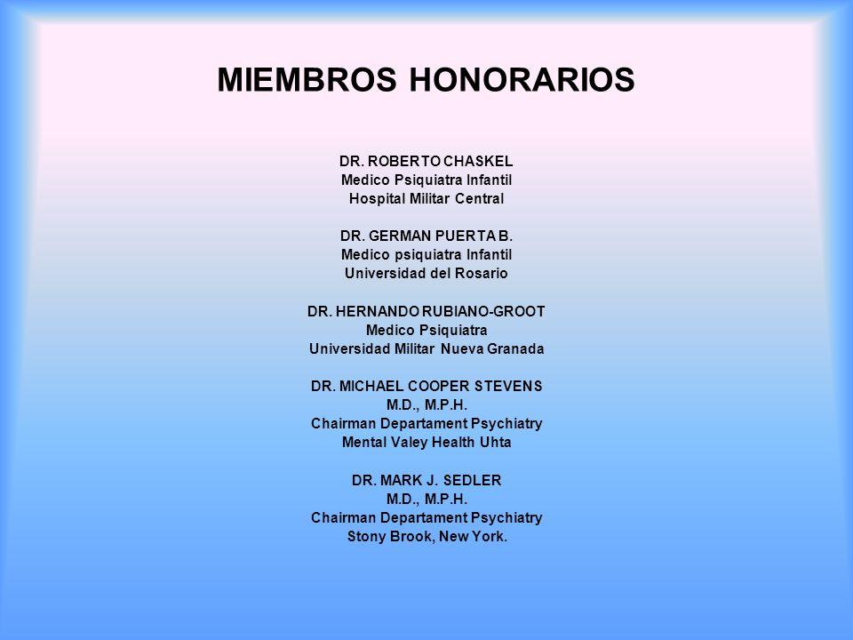 MIEMBROS HONORARIOS DR. ROBERTO CHASKEL Medico Psiquiatra Infantil Hospital Militar Central DR. GERMAN PUERTA B. Medico psiquiatra Infantil Universida