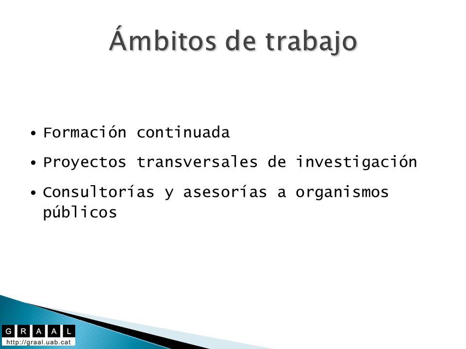 Ámbitos de trabajo Formación continuada Proyectos transversales de investigación Consultorías y asesorías a organismos públicos