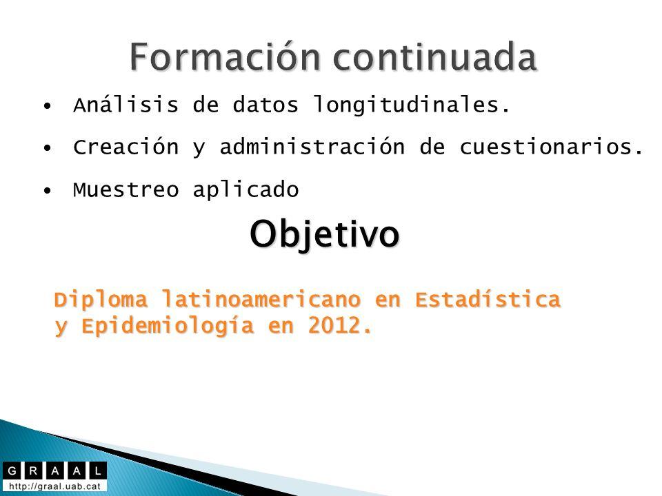 Formación continuada Análisis de datos longitudinales. Creación y administración de cuestionarios. Muestreo aplicado Objetivo Diploma latinoamericano