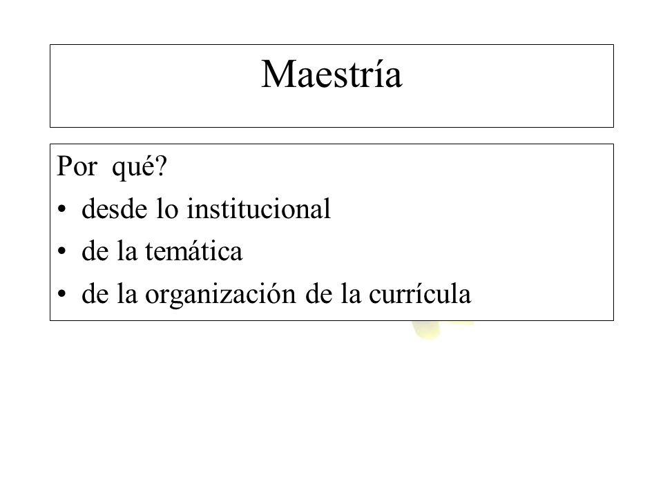 Maestría Por qué? desde lo institucional de la temática de la organización de la currícula
