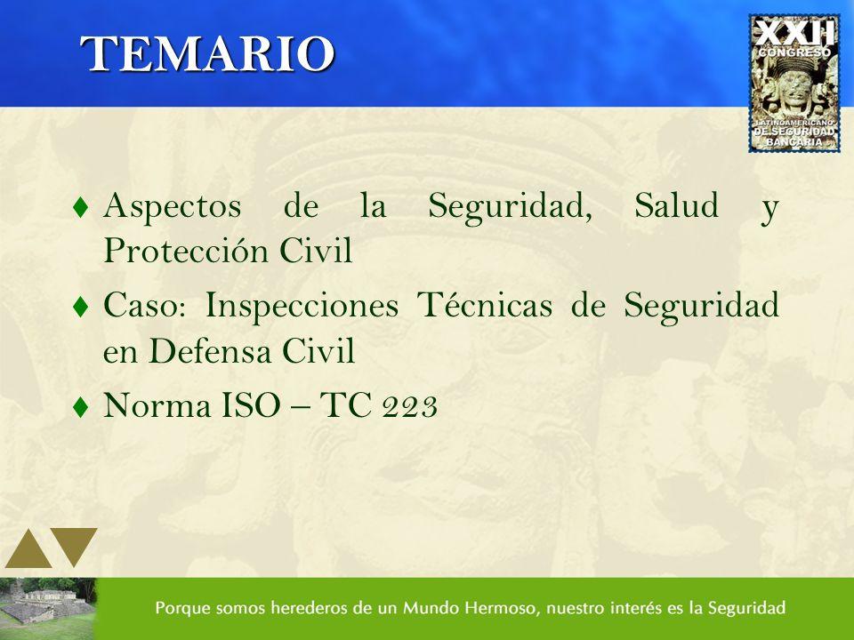 TEMARIO t Aspectos de la Seguridad, Salud y Protección Civil t Caso: Inspecciones Técnicas de Seguridad en Defensa Civil t Norma ISO – TC 223