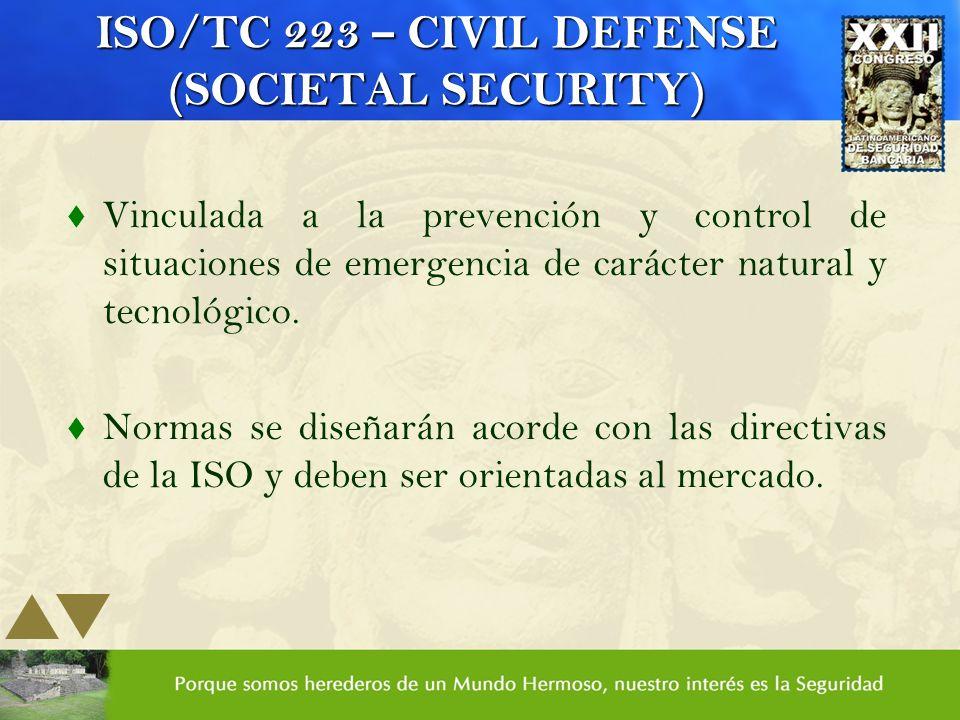 ISO/TC 223 – CIVIL DEFENSE (SOCIETAL SECURITY) t Vinculada a la prevención y control de situaciones de emergencia de carácter natural y tecnológico. t