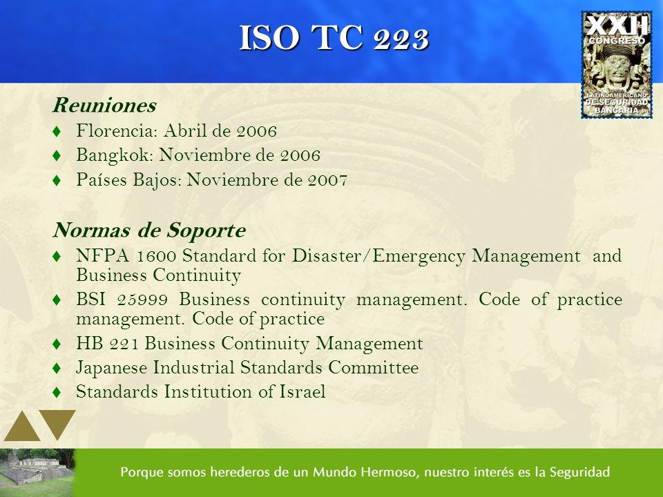 ISO TC 223 Reuniones t Florencia: Abril de 2006 t Bangkok: Noviembre de 2006 t Países Bajos: Noviembre de 2007 Normas de Soporte t NFPA 1600 Standard