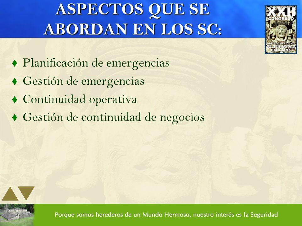 ASPECTOS QUE SE ABORDAN EN LOS SC: t Planificación de emergencias t Gestión de emergencias t Continuidad operativa t Gestión de continuidad de negocio