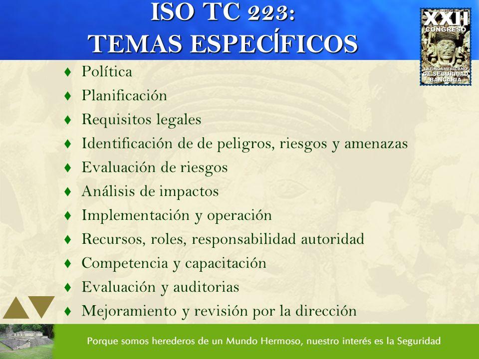 ISO TC 223: TEMAS ESPEC Í FICOS t Política t Planificación t Requisitos legales t Identificación de de peligros, riesgos y amenazas t Evaluación de ri