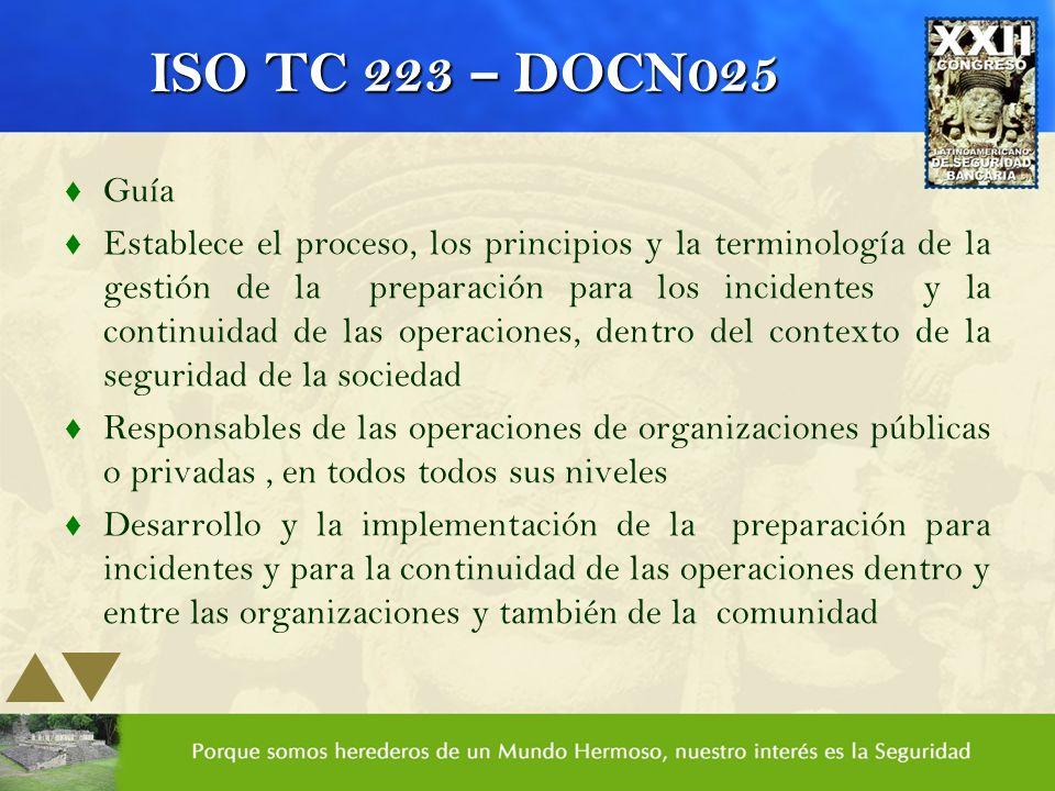 ISO TC 223 – DOCN025 t Guía t Establece el proceso, los principios y la terminología de la gestión de la preparación para los incidentes y la continui