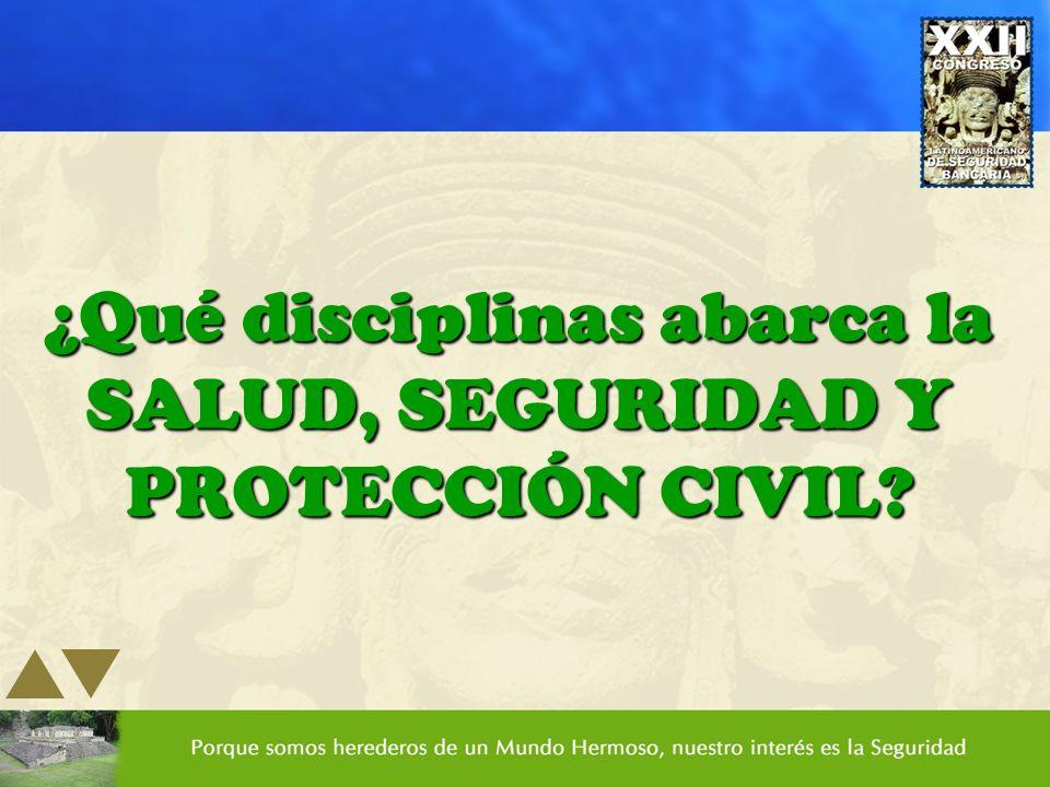 ¿Qué disciplinas abarca la SALUD, SEGURIDAD Y PROTECCIÓN CIVIL?