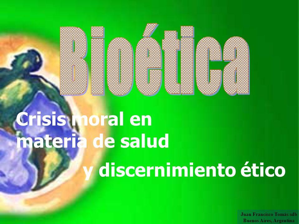 Crisis moral en materia de salud y discernimiento ético Juan Francisco Tomás sdb Buenos Aires, Argentina
