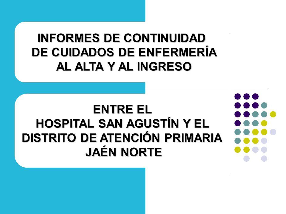 INFORMES DE CONTINUIDAD DE CUIDADOS DE ENFERMERÍA AL ALTA Y AL INGRESO ENTRE EL HOSPITAL SAN AGUSTÍN Y EL DISTRITO DE ATENCIÓN PRIMARIA JAÉN NORTE