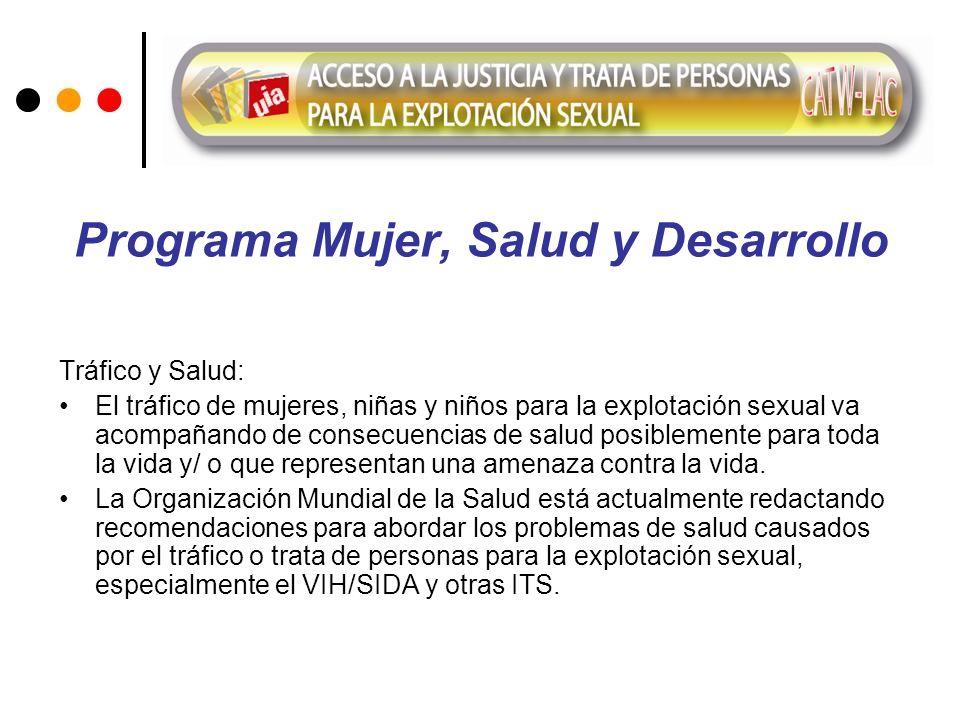 Programa Mujer, Salud y Desarrollo Tráfico y Salud: El tráfico de mujeres, niñas y niños para la explotación sexual va acompañando de consecuencias de