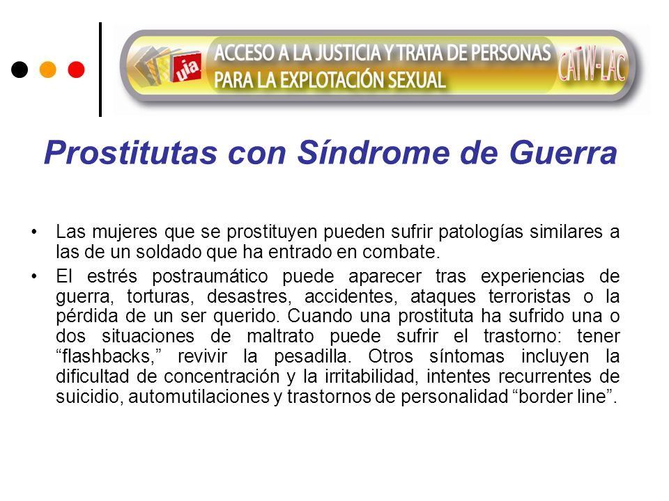 Prostitutas con Síndrome de Guerra Las mujeres que se prostituyen pueden sufrir patologías similares a las de un soldado que ha entrado en combate. El