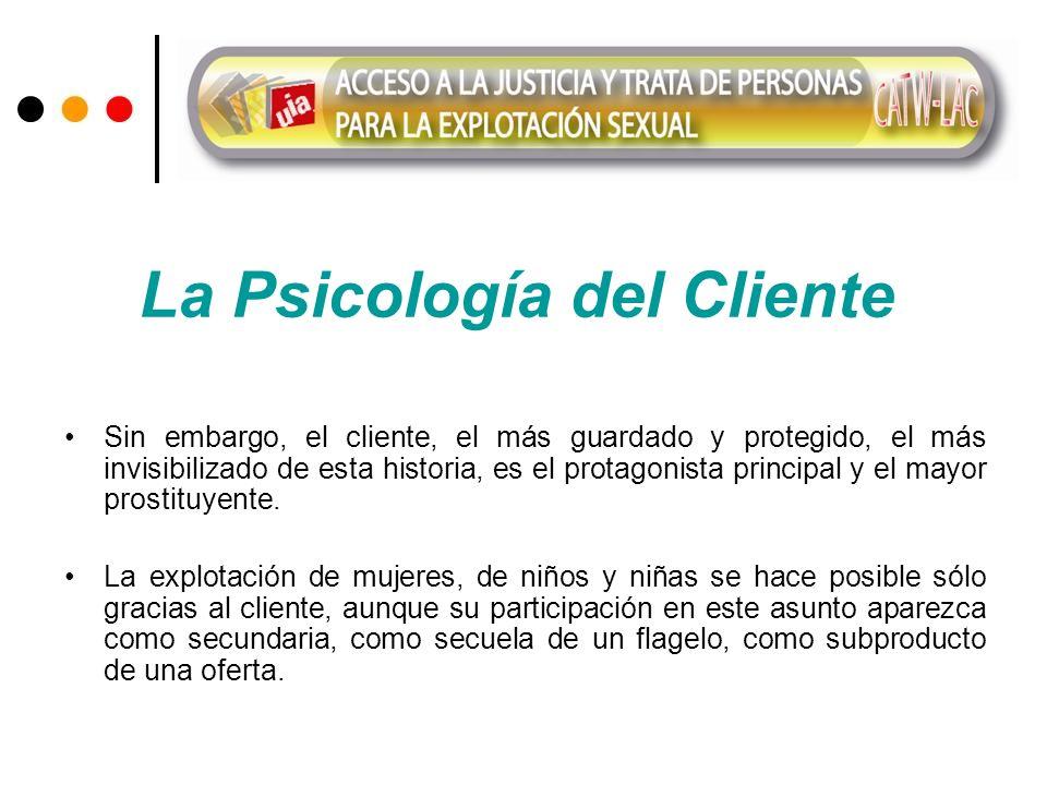 La Psicología del Cliente Sin embargo, el cliente, el más guardado y protegido, el más invisibilizado de esta historia, es el protagonista principal y