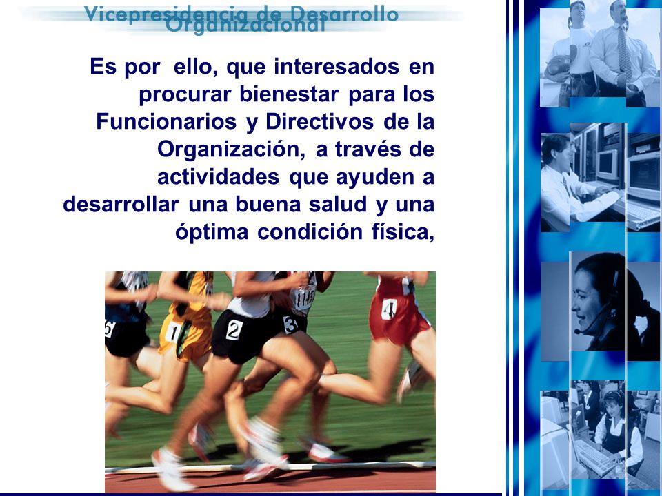 Es por ello, que interesados en procurar bienestar para los Funcionarios y Directivos de la Organización, a través de actividades que ayuden a desarrollar una buena salud y una óptima condición física,