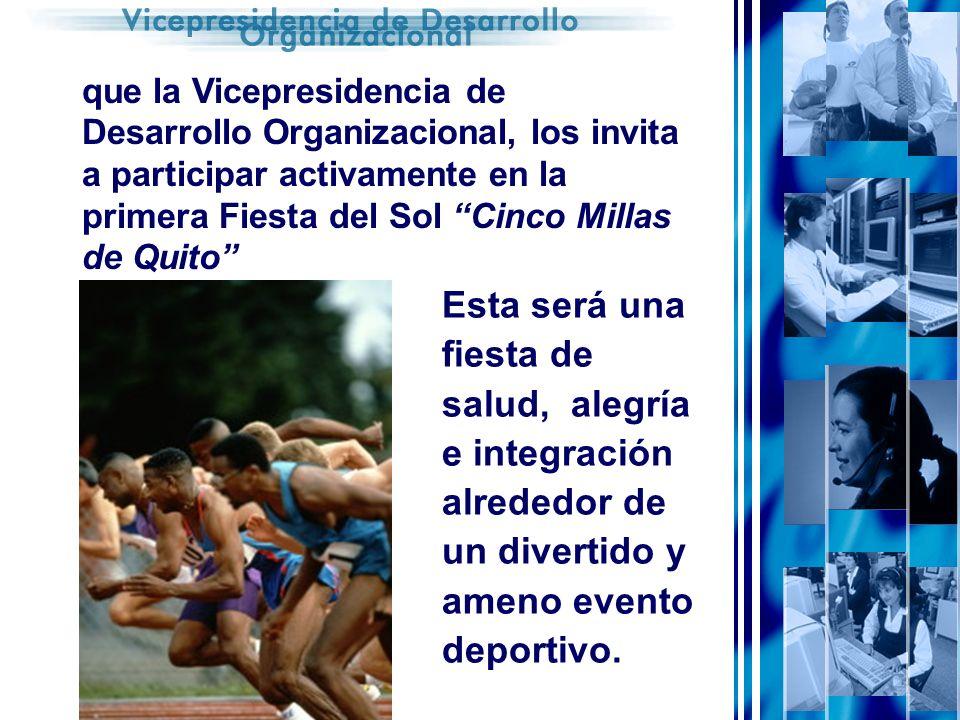 que la Vicepresidencia de Desarrollo Organizacional, los invita a participar activamente en la primera Fiesta del Sol Cinco Millas de Quito Esta será una fiesta de salud, alegría e integración alrededor de un divertido y ameno evento deportivo.