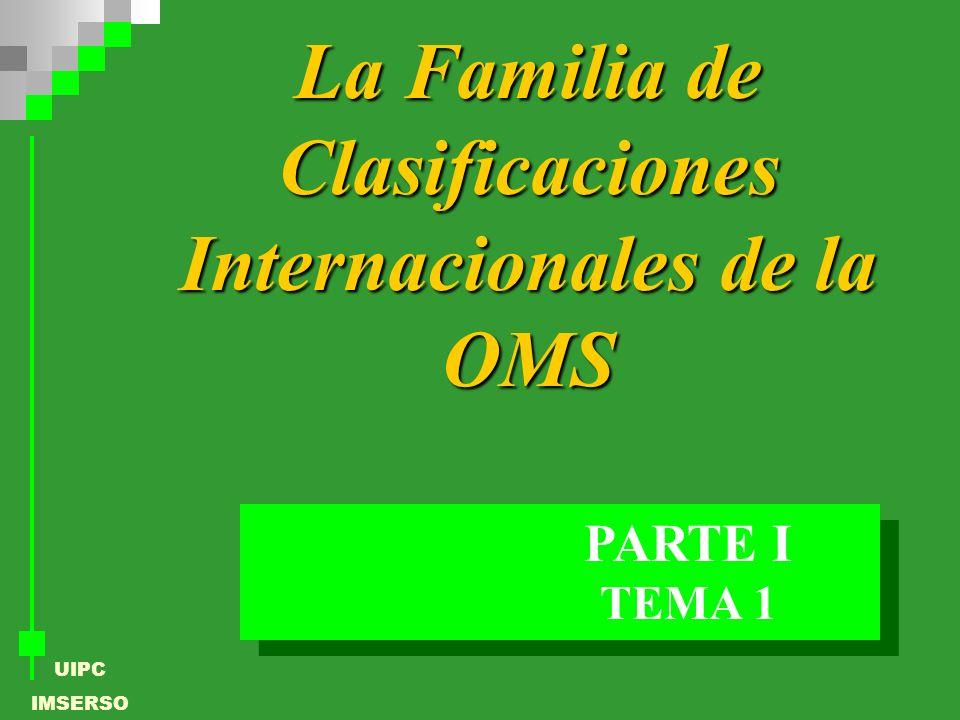 UIPC IMSERSO La Familia de Clasificaciones Internacionales de la OMS TEMA 1 PARTE I