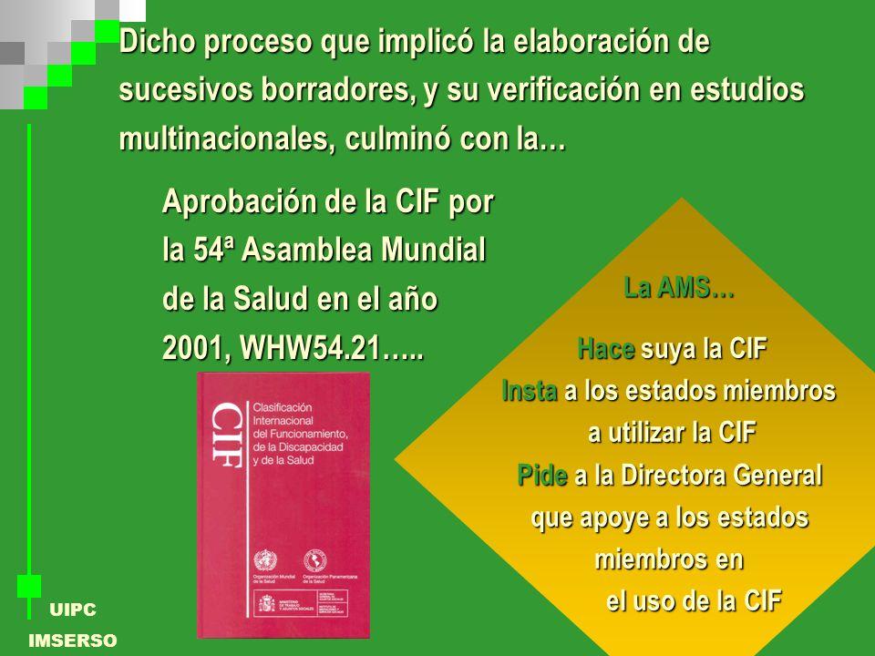 UIPC IMSERSO Dicho proceso que implicó la elaboración de sucesivos borradores, y su verificación en estudios multinacionales, culminó con la… Aprobaci