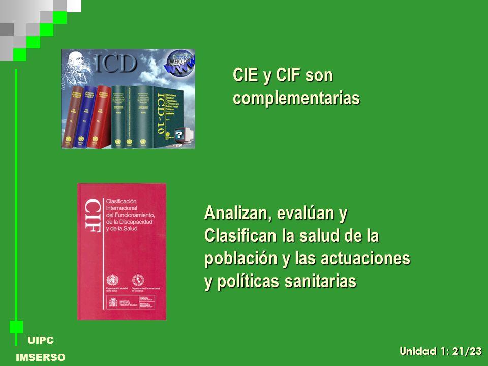 UIPC IMSERSO CIE y CIF son complementarias Analizan, evalúan y Clasifican la salud de la población y las actuaciones y políticas sanitarias Unidad 1: