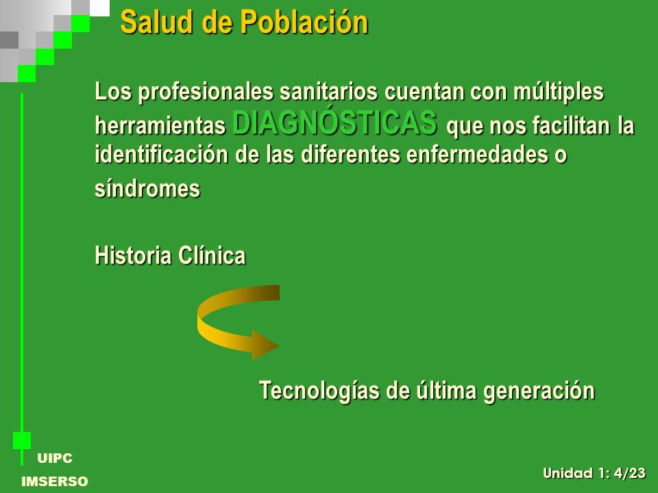 UIPC IMSERSO Salud de Población Salud de Población Los profesionales sanitarios cuentan con múltiples herramientas DIAGNÓSTICAS que nos facilitan la i